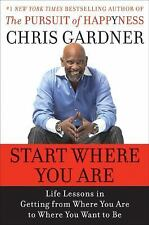 Start Where You Are: Life Lessons in Getting from Where You Are to Where You Wa