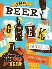 The Beer Geek Handbook : The Essential Guide to Living a Life Ruled by Beer