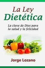 La Ley Dietética : La Clave de Dios para la Salud y la Felicidad by Jorge...