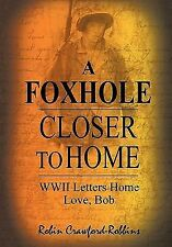A Foxhole Closer to Home : WWII Letters Home Love, Bob by Robin Crawford -....