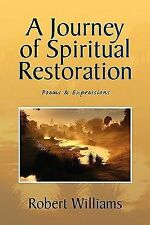 A Journey of Spiritual Restoration : Poems and Expressions by Robert Williams...