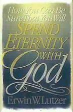 How You Can Be Sure That You Will Spend Eternity with God PB by Erwin W. Lutzer