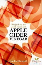 Live Healthy Now!: Weight Loss and Good Health with Apple Cider Vinegar by...