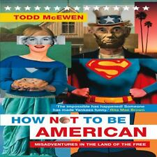 HOW NOT TO BE AMERICAN (9781781312353) - TODD MCEWEN (PAPERBACK) NEW