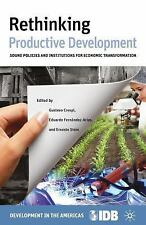 Rethinking Productive Development: Sound Policies and Institutions for Economic