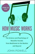 How Music Works: The Science and Psychology of Beautiful Sounds, from -ExLibrary