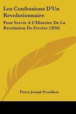 Les Confessions D'un Revolutionnaire : Pour Servir A L'Histoire de la...