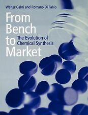 From Bench to Market : The Evolution of Chemical Synthesis by Romano Di Fabio...