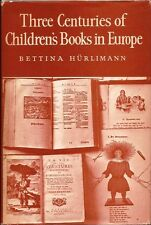 Bettina Hurlimann, THREE CENTURIES OF CHILDREN'S BOOKS IN EUROPE, 1968, 1st Am