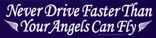 Never Drive Faster Than Your Angels Can Fly - Bumper Sticker / Decal