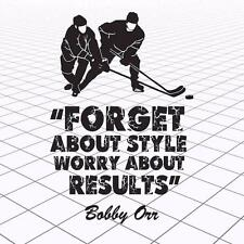 "Hockey Quotes- Bobby Orr- Wall Decal- ""Forget About Style Worry About Results"""