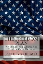 THE FREEDOM PLAN: An America Answer to Health Care Reform-ExLibrary