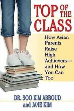 Top of the Class: How Asian Parents Raise High Achievers--and How You Can Too A