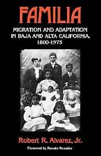 Familia : Migration and Adaptation in Baja and Alta California, 1880-1975 by...