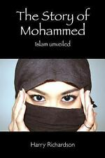 The Story of Mohammed Islam Unveiled by Harry Richardson (2013, Paperback)