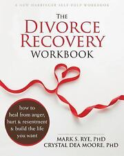 The Divorce Recovery Workbook : How to Heal from Anger, Hurt, and Resentment...