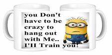 Minion You Don't Have to Be Crazy To Hang Out With Me I'll Train You Coffee Mug