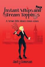 Instant Whips and Dream Toppings : A True-Life Dom Rom Com by Jacky Donovan...