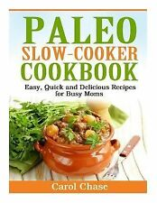 Paleo Slow-Cooker Cookbook : Easy, Quick and Delicious Recipes for Busy Moms...