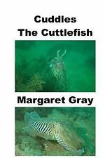 Cuddles the Cuttlefish by Margaret Gray (2015, Paperback)