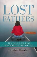 Lost Fathers: How Women Can Heal from Adolescent Father Loss, Herring, Laraine,