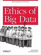 Ethics of Big Data : Balancing Risk and Innovation by Kord Davis and Doug...