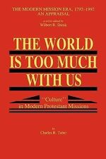 An Appraisal, the Modern Mission Era, 1792-1992 Ser.: The World Is Too Much...