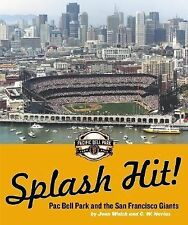 Splash Hit : Pat Bell Park and the San Francisco Giants by C. W. Nevius and...
