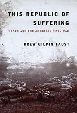 This Republic of Suffering: Death and the American Civil War Drew Gilpin Faust
