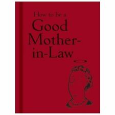 How to Be a Good Mother-In-Law (2013, Hardcover)