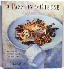 A PASSION FOR CHEESE Paul Gaylor Cookbook Cooking Recipes Food Cookery Wine