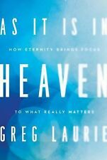 As It Is in Heaven: How Eternity Brings Focus to What Really Matters-Greg Laurie