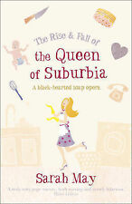 The Rise and Fall of the Queen of Suburbia: A Black-Hearted Soap Opera Sarah May