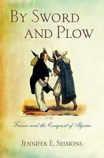 NEW - By Sword and Plow: France and the Conquest of Algeria