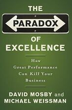 The Paradox of Excellence : How Great Performance Can Kill Your Business by...