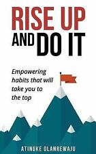 Rise up and Do It : Empowering Habits That Take You to the Top by Atinuke...