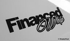FINANCED WHIP FUNNY CAR STICKER DECAL WINDOW BUMPER VINYL CORSA LIMITED EDITION