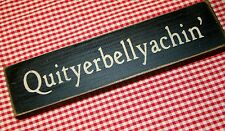 "Rustic Primitive Country Farmhouse Wood sign ""Quityerbellyachin"" home decor"