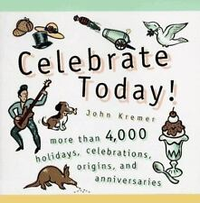 Celebrate Today!: More than 4,000 Holidays, Celebrations, Origins, and Anniversa