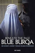 Beneath the Pale Blue Burqa : One Woman's Journey Through Taliban Strongholds...