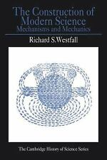 The Construction of Modern Science: Mechanisms and Mechanics Cambridge Studies