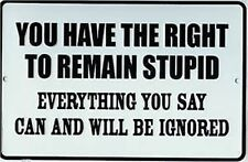 You Have the Right to Remain Stupid metal sign    (ga)