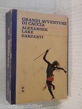 GRANDI AVVENTURE DI CACCIA Alexander Lake Garzanti 1974 storia contemporanea di