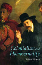 Colonialism and Homosexuality by Robert Aldrich (Large Paperback, 2002)