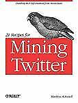 21 Recipes for Mining Twitter by Matthew A. Russell (2011, Paperback)
