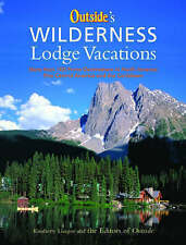 Outside's Wilderness Lodge Vacations: More Than 100 Prime Destinations in...