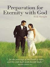 Preparation for Eternity with God by Rick Streight (2011, Paperback)