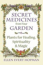 Secret Medicines from Your Garden : Plants for Healing, Spirituality, and...