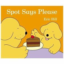 Spot: Spot Says Please by Eric Hill (2013, Board Book)