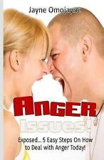 Anger Issues!: Exposed? 5 Easy Steps on How to Deal with Anger Today! by...